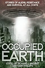 Occupied Earth: Stories of Aliens, Resistance and Survival at all Costs Kindle Edition