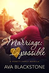 Marriage: Impossible (Voretti Family Book 1) Kindle Edition