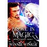 Broke In Magic: Broke In Magic - Book 1 (Magic New Mexico 45)