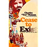 Cease To Exist: A firsthand account of indoctrination into the Manson Family