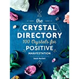 The Crystal Directory: 100 Crystals for Positive Manifestation