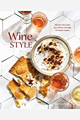 Wine Style: Discover the Wines You Will Love Through 50 Simple Recipes Kindle Edition