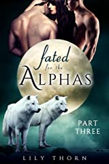 Fated for the Alphas: Part Three (BBW Werewolf Menage Paranormal Romance) Kindle Edition