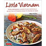 Little Vietnam: From Lemongrass Chicken to Rice Paper Rolls, 80 Exciting Vietnamese Dishes to Prepare at Home [Vietnamese Coo