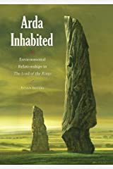 Arda Inhabited: Environmental Relationships in the Lord of the Rings Kindle Edition