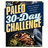 Paleo 30-Day Challenge: A Paleo Cookbook to Lose Weight and Reboot Your Health