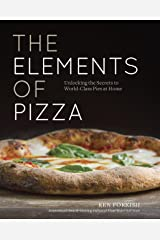 The Elements of Pizza: Unlocking the Secrets to World-Class Pies at Home [A Cookbook] Kindle Edition