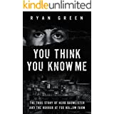 You Think You Know Me: The True Story of Herb Baumeister and the Horror at Fox Hollow Farm (Ryan Green's True Crime)
