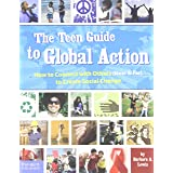The Teen Guide to Global Action: How to Connect with Others (Near and Far) to Create Social Change