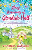 New Beginnings At Glendale Hall: A gorgeously uplifting, rom…