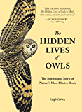 The Hidden Lives of Owls: The Science and Spirit of Nature's Most Elusive Birds (English Edition)