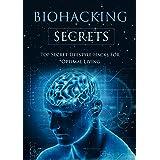 Biohacking Secrets: Top Secret Lifestyle Hacks for Optimal Living