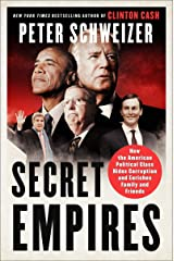 Secret Empires: How the American Political Class Hides Corruption and Enriches Family and Friends Kindle Edition