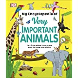 My Encyclopedia of Very Important Animals: For Little Animal Lovers Who Want to Know Everything