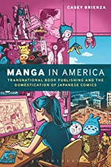 Manga in America: Transnational Book Publishing and the Domestication of Japanese Comics (English Edition) Kindle版