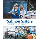 The Salmon Sisters: Feasting, Fishing, and Living in Alaska: Feasting, Fishing, and Living in Alaska