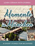 Learn German with Stories: Momente in München – 10 Short Sto…