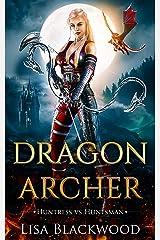 Dragon Archer (Huntress vs Huntsman Book 3) Kindle Edition