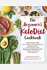 The Beginner's KetoDiet Cookbook:Over 100 Delicious Whole Food, Low-Carb Recipes for Getting in the Ketogenic Zone, Breaking Your Weight-Loss Plateau, and Living Keto for Life Kindle Edition