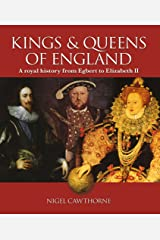 Kings & Queens of England: A royal history from Egbert to Elizabeth II Kindle Edition