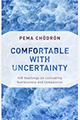 Comfortable with Uncertainty: 108 Teachings on Cultivating Fearlessness and Compassion Kindle Edition