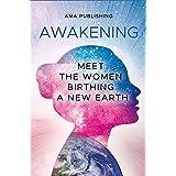 Awakening: Meet the Women Birthing a New Earth
