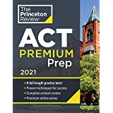 Princeton Review ACT Premium Prep, 2021: 8 Practice Tests + Content Review + Strategies