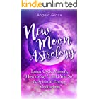 """New Moon Astrology : Lunar Cycle Mastery, How to Say """"I Told You So"""" & Spiritual Energy Meditations"""