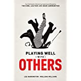 Playing Well With Others: Your Field Guide to Discovering, Navigating and Exploring the Kink, Leather and BDSM Communities