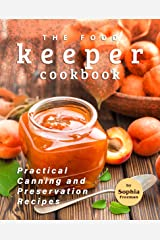 The Food Keeper Cookbook: Practical Canning and Preservation Recipes Kindle Edition