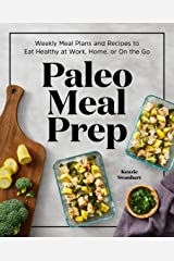 Paleo Meal Prep: Weekly Meal Plans and Recipes to Eat Healthy at Work, Home, or On the Go Kindle Edition