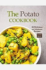 The Potato Cookbook: 50 Delicious and Wholesome Recipes Kindle Edition