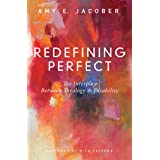 Redefining Perfect: The Interplay Between Theology and Disability