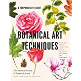 Botanical Art Techniques: A Comprehensive Guide to Watercolor, Graphite, Colored Pencil, Vellum, Pen and Ink, Egg Tempera, Oi