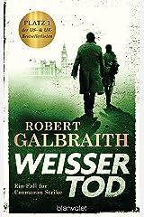 Weißer Tod: Ein Fall für Cormoran Strike (Die Cormoran-Strike-Reihe 4) (German Edition) Kindle Edition