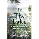 To the Lake: A Balkan Journey of War and Peace