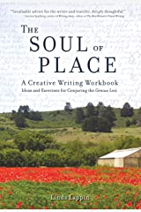 The Soul of Place: A Creative Writing Workbook: Ideas and Exercises for Conjuring the Genius Loci Kindle Edition