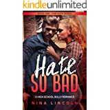 Hate So Bad: A High School Bully Romance (The Hate Series Book 1)