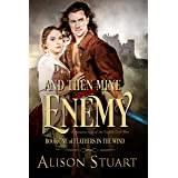 And Then Mine Enemy: A Romantic Saga of the English Civil War (Feathers in the Wind: Three Historical Romances of the English