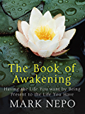 The Book of Awakening: Having the Life You Want By Being Present in the Life You Have (English Edition)