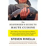 Scavenger's Guide to Haute Cuisine: How I Spent a Year in the American Wild to Re-Create a Feast from the Classic Recipes of