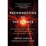Reconnecting to The Source: The New Science of Spiritual Experience, How It Can Change You, and How It Can Transform the Worl