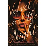 Velvet Was the Night: the stunning new noir thriller by the bestselling author of Mexican Gothic