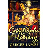 Catastrophe in the Library (The Secret Library Cozy Mysteries Book 3)