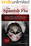THE SPANISH FLU: An Unbelievable True Story of the 1918 Great Influenza Pandemic that Devastated the World & What Can We Learn from it. Pictures Included. (English Edition)