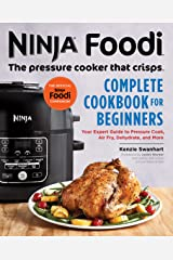 Ninja Foodi: The Pressure Cooker that Crisps: Complete Cookbook for Beginners: Your Expert Guide to Pressure Cook, Air Fry, Dehydrate, and More Kindle Edition