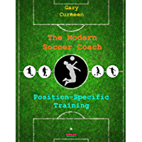 The Modern Soccer Coach: Position-Specific Training (English…