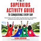 The Superkids Activity Guide to Conquering Every Day: Awesome Games and Crafts to Master Your Moods, Boost Focus, Hack Mealti