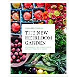 The New Heirloom Garden12 Theme Designs with Recipes for Cooks Who Love to Garden: Designs, Recipes, and Heirloom Plants for