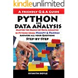 PYTHON FOR DATA ANALYSIS: Master the Basics of Data Analysis in Python Using Numpy & Pandas: Answers all your Questions Step-